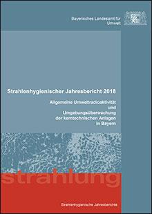 Titelbild zu: Strahlenhygienischer Jahresbericht 2018 - Allgemeine Umweltradioaktivität und Umgebungsüberwachung der kerntechnischen Anlagen in Bayern