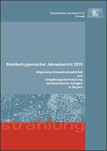 Titelbild zu: Strahlenhygienischer Jahresbericht 2019 - Allgemeine Umweltradioaktivität und Umgebungsüberwachung der kerntechnischen Anlagen in Bayern